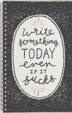 Write Something Today Even If It Sucks by HaleysLibrary