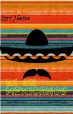 Es de mexicanos by LadyIz