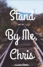 Stand By Me, Chris by peachyreadss