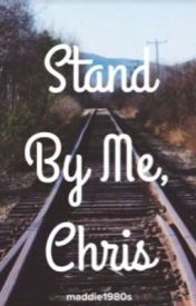 Stand By Me, Chris by madddie222