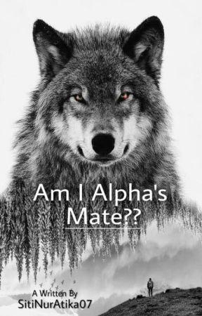 Am I Alpha's Mate?? [TAMAT] by SitiNurAtika07