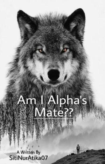 Am I Alpha's Mate?? [ COMPLETE ]