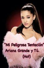 •Mi peligrosa Tentación• Ariana Grande y Tú !  * Hot * by StoesselGrandeButera