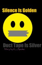 Silence Is Golden, But Duct Tape Is Silver by krys4l
