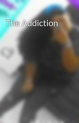 The Addiction