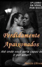Perdidamente Apaixonados by patriciacorrea180072