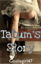 Tatum's Story by goaliegirl47