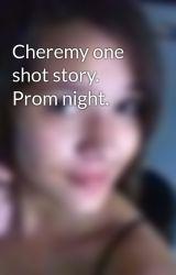 Cheremy one shot story. Prom night. by BlueRoses16