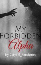 My Forbidden Alpha by CityOf_Fandoms