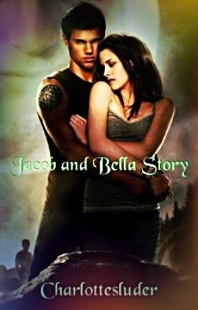Jacob and Bella Story by CharlotteLYNNS