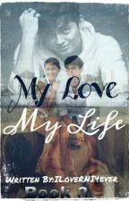 Book 3: My Love,My Life by ILoveRNI4ever