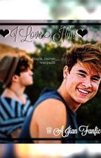 I Love Him || A Jian FanFic (PART TWO POSTED) by kayla_mariee__