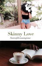 Skinny Love  (BWWM/Interracial) by Stateofdreamingisme