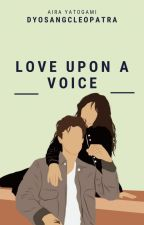 Love Upon A Voices (✔) by dyosangcleopatra