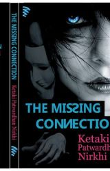 THE MISSING CONNECTION by Ketaki18