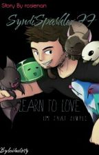 Learn to love (syndisparklez) by rosienan
