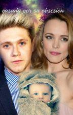 Casada Por Su Obsecion Niall Horan y tu by jenny-horan1