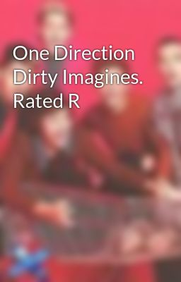 One Direction Dirty Imagines. Rated R
