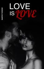 Love is Love (COMPLETED) by ShayPatterson1