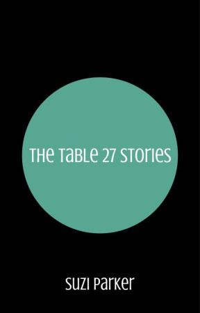 The Table 27 Stories by SuziParker