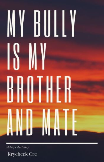 My bully is my brother & mate