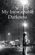 My Inescapable Darkness by h-hunny