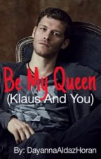 Be My Queen (Klaus and You) by DayannaAldazHoran