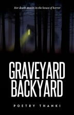 Graveyard, Backyard ✔️ [Book 1 + 2] by poetrythanki
