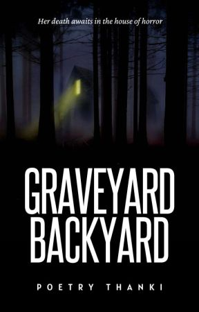 Graveyard, Backyard [Book 1 & 2] ✔️ by poetrythanki