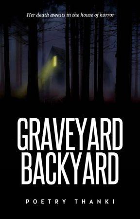 Graveyard, Backyard by PoetryThanki