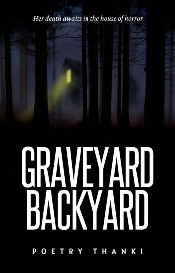 Graveyard, Backyard [#Wattys2017]