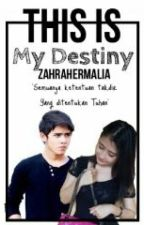 This Is My Destiny by ZAHRAHERMALIA