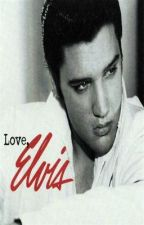 Love, Elvis (CAUTION SEXUAL CONTENT) by LoveOfMyKind