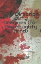 One Direction Dirty Imagines (for the naughty mind) by justmaybe39