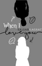 When I Love You (Slow Update) by salsabilashaf