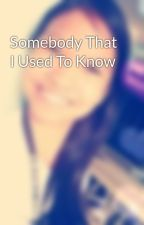 Somebody That I Used To Know by SAMS_25