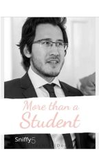 More than a student! (Markiplier Fanfic) by sniffy5