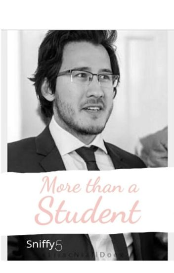 More than a student! (Markiplier Fanfic)*REWRITTEN*