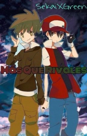 Más que rivales「Green X Red」[16+] by SekaiXGreen