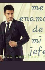 ME ENAMORÉ DE MI JEFE by BeatrizZambrano90