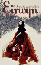 Eirwyn (A Snow White retelling) by Shadowhunteress