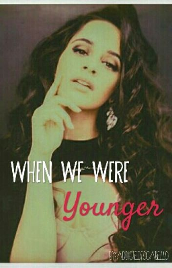 When We Were Younger || Camila/You ||