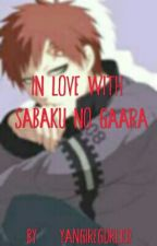 In LOVE with Sabaku no Gaara (Gaara love story) by YangireGurl102