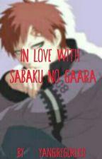 In LOVE with Sabaku no Gaara (Gaara love story) by YangireGurl102