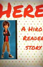 Here                                                      Hiro x Reader Story by talle2014