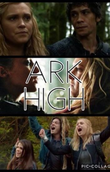 Ark high (A 100 fan fiction)