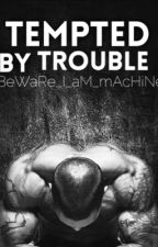 Tempted By Trouble. by BeWaRe_I_aM_mAcHiNe