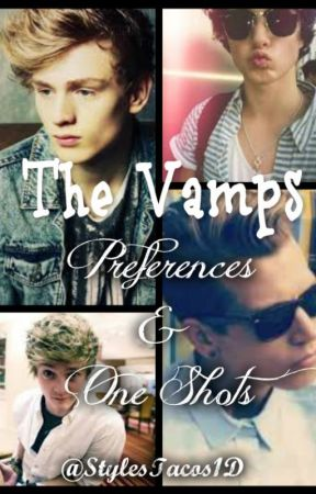The Vamps: Preferences & One-Shots! by StylesTacos1D