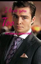 I love you too {a Gossip Girl FanFic} by GGchairforeverr