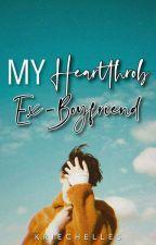 My Heartthrob Ex-Boyfriend (UNDER REVISION) by KriechelleS